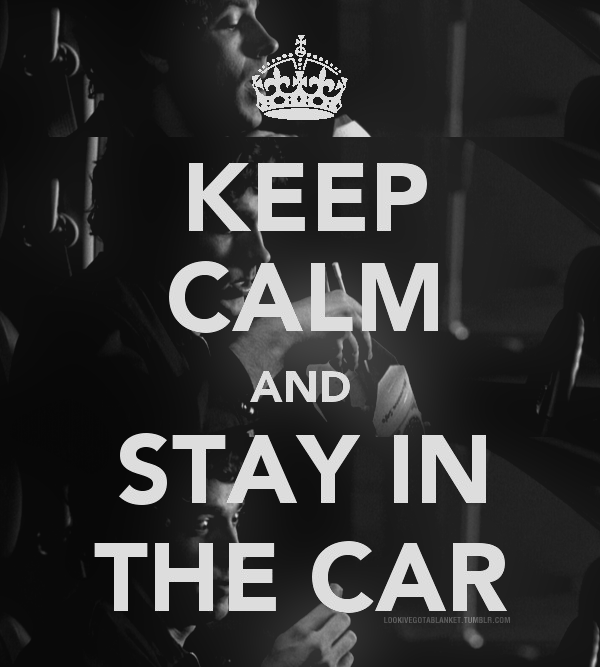 keep_calm_and_stay_in_the_car_by_alotofmillion-d3ja0x8