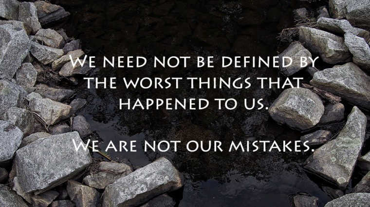 we are not our mistakes
