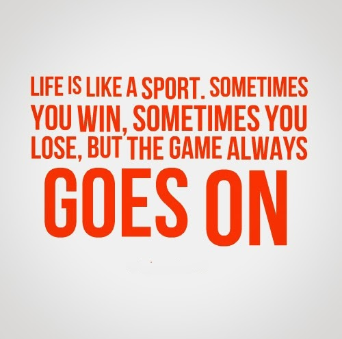 Life Is Like A Sport The Game Always Goes On Serendipity Seeking