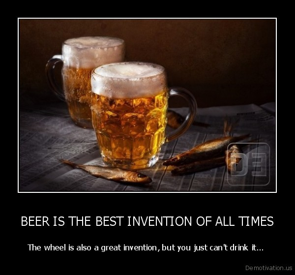 demotivation.us_BEER-IS-THE-BEST-INVENTION-OF-ALL-TIMES-The-wheel-is-also-a-great-invention-but-you-just-cant-drink-it...-_134987977394
